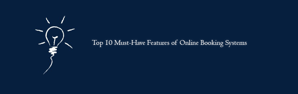 Top 10 Must-Have Features of Online Booking Systems